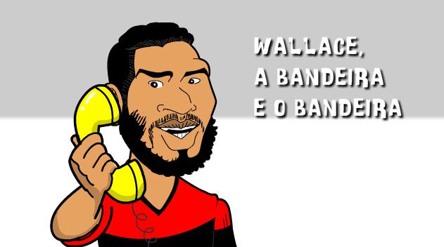 BLOG: Charge! Wallace, a bandeira e o Bandeira