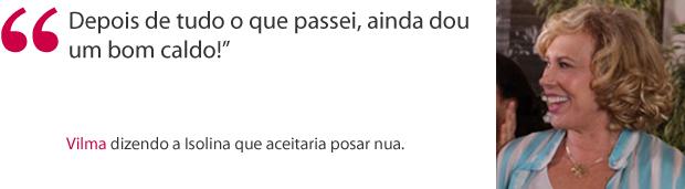 Frase Vilma (Foto: Fina Estampa / TV Globo)