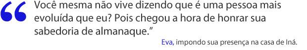 Eva desafia Iná (Foto: A Vida da Gente / TV Globo)