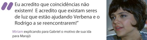"""""""Eu acredito que coincidências não existem!  E acredito que existam seres de luz que estão ajudando Verbena e o Rodrigo a se reencontrarem!"""" (Foto: Amor Eterno Amor / TV Globo)"""