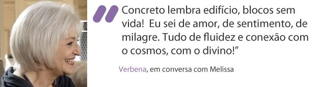 """""""Concreto lembra edifício, blocos sem vida!  Eu sei de amor, de sentimento, de milagre. Tudo de fluidez e conexão com o cosmos, com o divino!"""" (Foto: Amor Eterno Amor / TV Globo)"""