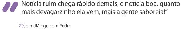 """""""Notícia ruim chega rápido demais, e notícia boa, quanto mais devagarzinho ela vem, mais a gente saboreia!"""" (Foto: Amor Eterno Amor / TV Globo)"""