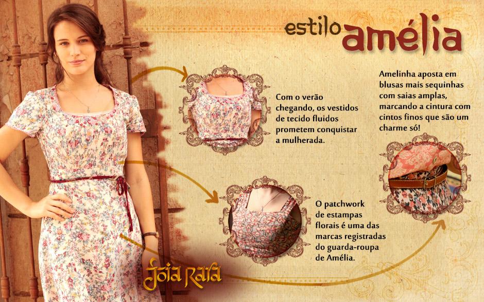 Linda e apaixonada, Amélia é uma verdadeira heroína. De origem humilde, a mocinha não abre mão do romantismo na hora de escolher o que vestir. Vestidos de tecido fluidos e patchwork de estampas florais são suas marcas registradas