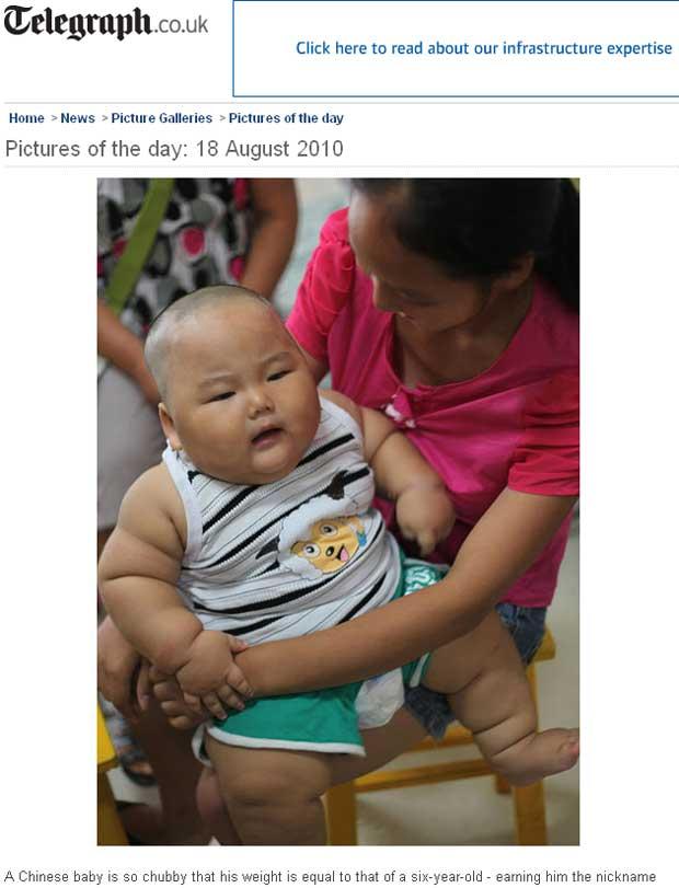 Um bebê chinês de 10 meses está sendo avaliado por médicos da província de Hunan pelo acelerado ganho de peso. Ele tem 20 quilos, o equivalente ao peso de uma criança de seis anos de idade, informa o site do jornal britânico Telegraph. Segundo a mãe do ga