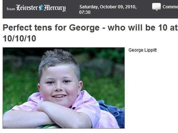 O britânico George Lippitt, de Thurcaston, em foto de jornal local. Ele completou 10 anos às 10h10 deste domingo, 10 de outubro de 2010 (10/10/10). Natural de Leicester, ele disse que estava ansioso pela data. 'Quando eu contei para meus amigos, eles no começo não acreditaram', contou a um jornal local. A avó Heather Angrave disse que a parteira, ao registrar o garoto, disse: '10h10! Isso fará que ele complete 10 anos no 10/10/10'.