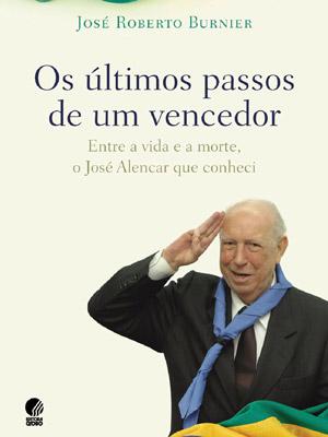 Reprodução da capa do livro do jornalista José Roberto Burnier sobre os últimos anos de vida do ex-vice-presidente José Alencar (Foto: Reprodução)