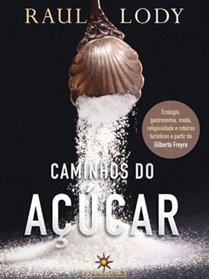 Caminhos do açúcar, de Raul Lody (Foto: Divulgação)