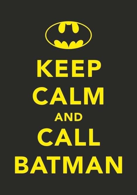 Keep calm and call batman (Foto: Reprodução)