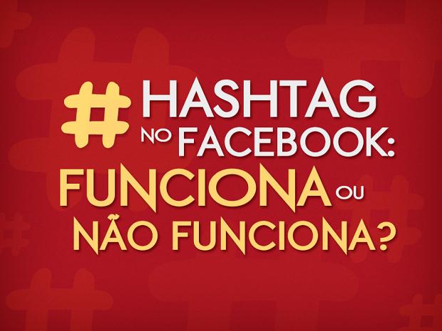 Pesquisa revela: hashtags não 'pegaram' no Facebook (Foto: Reprodução/Infobase Interativa)